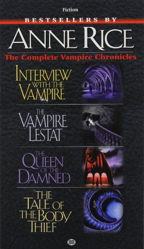 Complete Vampire Chronicles (Interview with the Vampire, The Vampire Lestat, The Queen of the Damned, The Tale of the body Thief)