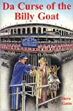 Da Curse of the Billy Goat : The Chicago Cubs, Pennant Races, and Curses, Gatto, Steve, 0972091041