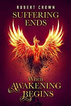 Suffering Ends When Awakening Begins by [Crown, Robert]