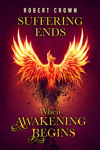 Suffering Ends When Awakening Begins by [Crown, Robert]