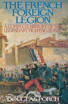 Read Online The French Foreign Legion: A Complete History of the Legendary Fighting Force pdf