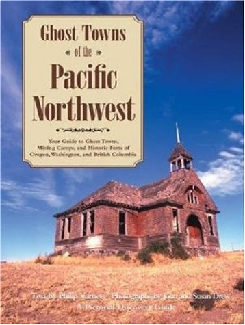 - Ghost Towns of the Pacific Northwest: Your Guide to Ghost Towns, Mining Camps, and Historic Forts of Oregon, Washington, and British Columbia