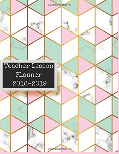 "Teacher Lesson Planner 2018-2019: Marble Pink & Green : Daily Lesson Plan & Record Book, Weekly, Monthly Calendar, Agenda, Lesson Plan Book 2018-2019: Size 8.5"" x 11"" Daily Organization Tools."