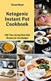 Ketogenic Instant Pot Cookbook:  100 Time-Saving Keto Diet Recipes for Any Budget (Quick and Easy Natural Food Book 34)