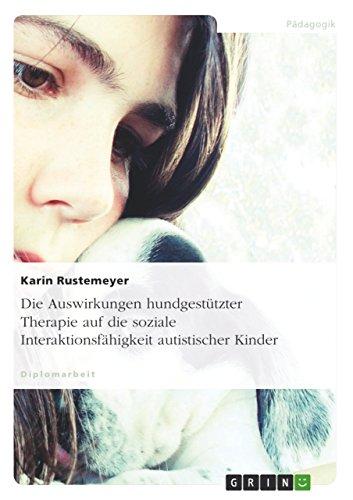 Download Die Auswirkungen hundgestützter Therapie auf die soziale Interaktionsfähigkeit autistischer Kinder (German Edition) Pdf