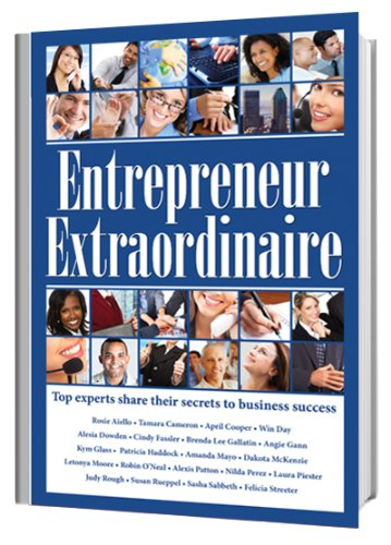 Entrepreneur Extraordinaire, Top experts share their secrets to business success