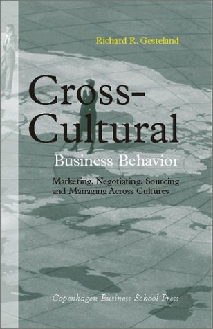 Cross-Cultural Business Behavior: Marketing, Negotiating, Sourcing and Managing Across Cultures (Third Edition)