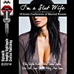 I'm a Slut Wife: 10 Erotic Confessions of Married Women | Riley Wylde,Kathi Peters,Dawn Devore,Sara Scott,June Stevens,Mary Ann James