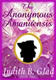 The Anonymous Amanuensis, Judith B. Glad, 193169690X