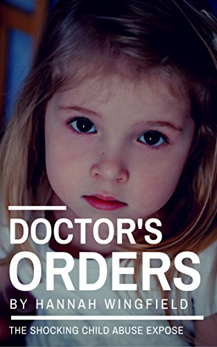 Child Abuse True Stories: DOCTOR'S ORDERS (The child abuse scandal they tried to cover up!) by [Wingfield, Hannah]