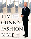Tim Gunn's Fashion Bible: The Fascinating History of Everything in Your Closet by Tim Gunn (Sep 11 2012)