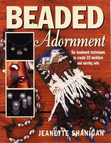 Beaded Adornment: Six Beadwork Techniques to Create 23 Necklace and Earring Sets (Beadwork Books) (Patterns Beaded Earring)