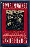 A War Imagined : The First World War and English Culture, Hynes, Samuel, 002052210X