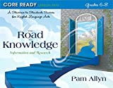 Core Ready Lesson Sets for Grades 6-8: A Staircase to Standards Success for English Language Arts, The Road to Knowledge: Information and Research (Core Ready Series)