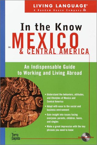 Living Language In the Know in Mexico and Central America: An Indispensable Cross Cultural Guide to Working and Living Abroad (LL(TM) In the Know)