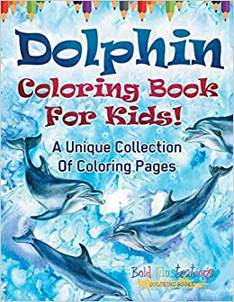 Dolphin Coloring Book For Kids! A Unique Collection Of ...