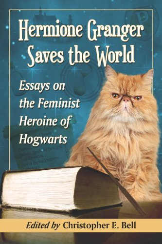 Hermione Granger Saves the World: Essays on the Feminist Heroine of Hogwarts