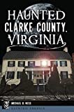 Haunted Clarke County, Virginia (Haunted America)