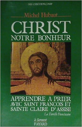 Lire Christ, notre bonheur : apprendre a prier avec saint François et sainte claire d'assise pdf ebook