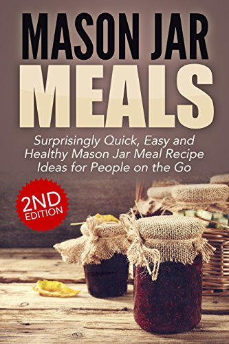 Jar:: Mason Jar Meals: Surprisingly Quick, Easy and Healthy Mason Jar Meal Recipe Ideas for People on the Go: Cooking for One, Meals, Meals in a Jar, Mason ... jar meals, mason jar salads Book 1) by Jessica Jacobs