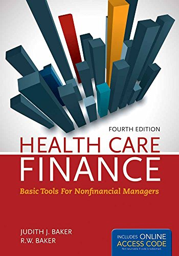 OUT OF PRINT: Health Care Finance 4e: Basic Tools for Nonfinancial Managers (Health Care Finance (Baker))