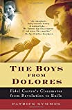 img - for The Boys from Dolores: Fidel Castro's Schoolmates from Revolution to Exile (Vintage Departures) book / textbook / text book