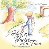 Half a Bucket at a Time, Lorenz E. Travis, 1477276114