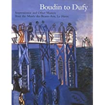 Boudin to Dufy: Impressionist and Other Masters from the Musees Des Beaux-Arts, Le Havre by Timothy Wilcox (1995-05-31)