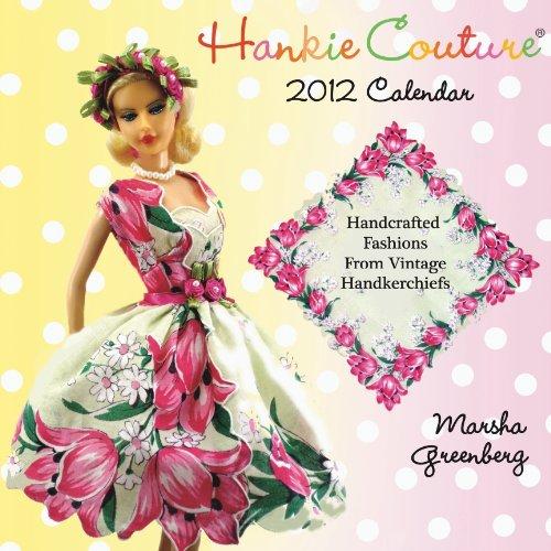 (Hankie Couture 2012 Calendar: Handcraft Fashions from Vintage Handkerchiefs)
