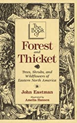 Book of Forest & Thicket, The: Trees, Shrubs, and Wildflowers of Eastern North America