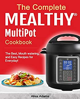 the complete mealthy multipot pressure cooker cookbook the best mouth watering and easy recipes for everyday