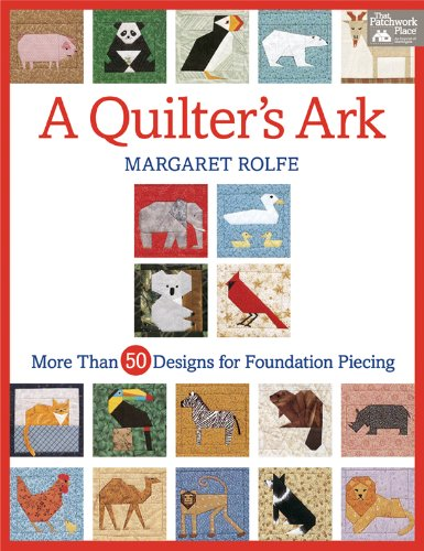 A Quilter's Ark: More Than 50 Designs for Foundation - Pieced Foundation Pattern