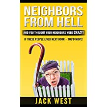 NEIGHBORS FROM HELL: AND YOU THOUGHT YOUR NEIGHBORS WERE CRAZY!