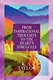 From Inspirational Thoughts to the Heart's Struggles, K. A. Taylor, 1448979722