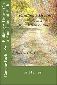 Building A Dream On a Foundation of Faith by Darlene R. Pack (2014-07-31)