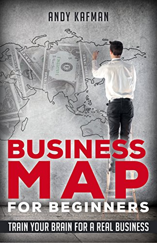 Download PDF BUSINESS MAP FOR BEGINNERS - TRAIN YOUR BRAIN FOR A REAL BUSINESS