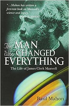 The Man Who Changed Everything: The Life Of James Clerk Maxwell por Basil Mahon epub