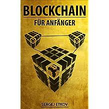 BLOCKCHAIN: FÜR ANFÄNGER - Blockchain, Bitcoin und Smart Contracts einfach erklärt (German Edition)