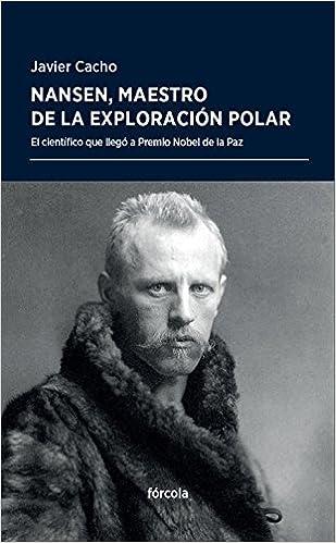Nansen, maestro de la exploración polar: El científico que llegó a ...