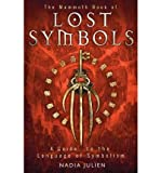 img - for The Mammoth Book of Lost SymbolsTHE MAMMOTH BOOK OF LOST SYMBOLS by Julien, Nadia (Author) on Mar-27-2012 Paperback book / textbook / text book