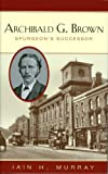 Archibald G. Brown: Spurgeon's Successor