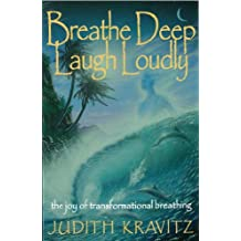 Breathe Deep, Laugh Loudly: The Joy of Transformational Breathing