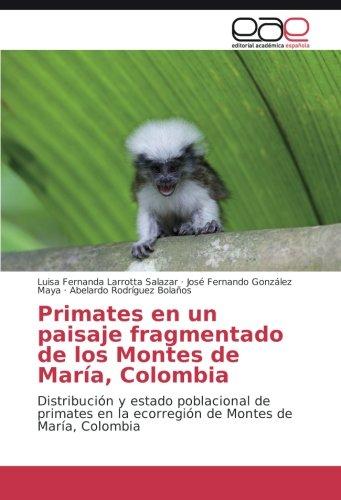 Descargar Libro Primates En Un Paisaje Fragmentado De Los Montes De María, Colombia: Distribución Y Estado Poblacional De Primates En La Ecorregión De Montes De María, Colombia Luisa Fernanda Larrotta Salazar