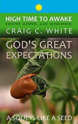 God's Great Expectations: A Soul is like a Seed (High Time to Awake Book 2)