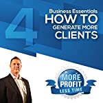 How to Generate More Clients Profitably: The Business Essentials Series | John L Millar