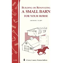 Building or Renovating a Small Barn for Your Horse: Storey Country Wisdom Bulletin A-238 (Storey Country Wisdom Bulletin, A-238)