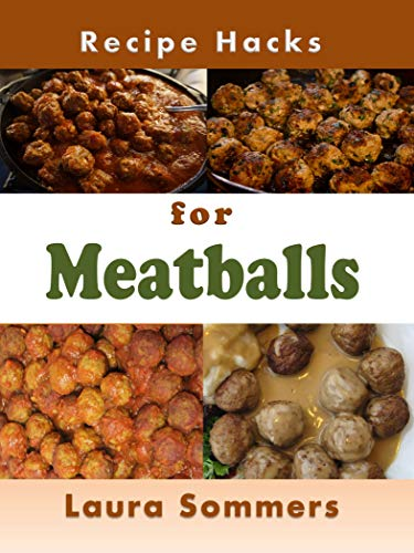 Recipe Hacks for Meatballs by [Sommers, Laura]