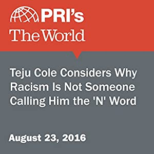 Teju Cole Considers Why Racism Is Not Someone Calling Him the 'N' Word