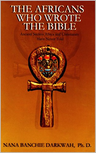 The Africans Who Wrote The Bible Kindle Edition By Nana Darkwah