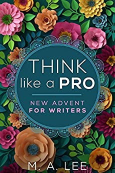 Think like a Pro: New Advent for Writers by [Lee, M.A.]